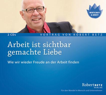 Robert Betz - Arbeit ist sichtbar gemachte Liebe