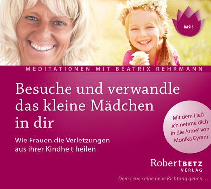 Robert Betz - Besuche und verwandle das kleine Mädchen in dir