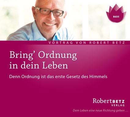 Robert Betz - Bring Ordnung in Dein Leben