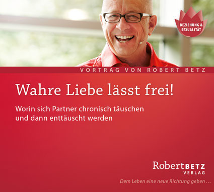 Robert Betz - Wahre Liebe lässt frei!